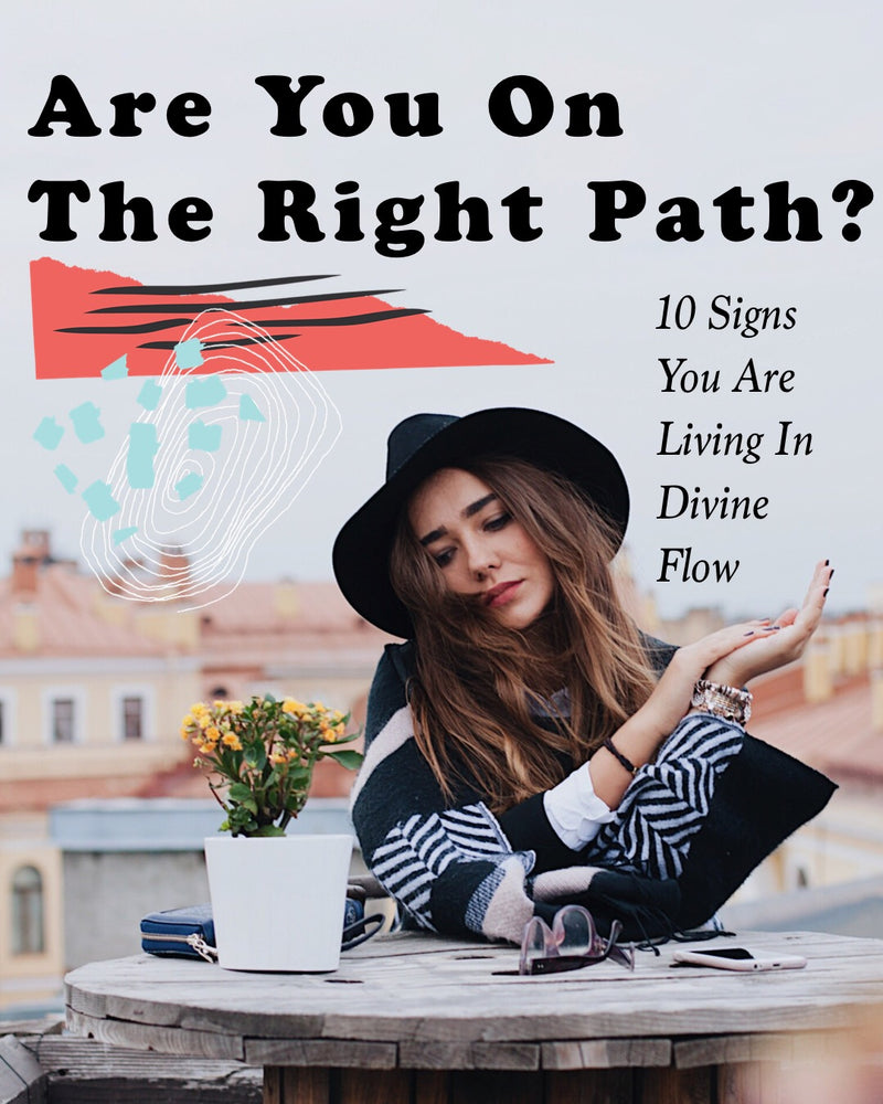 ARE YOU ON THE RIGHT PATH? 10 SIGNS YOU ARE LIVING IN DIVINE FLOW