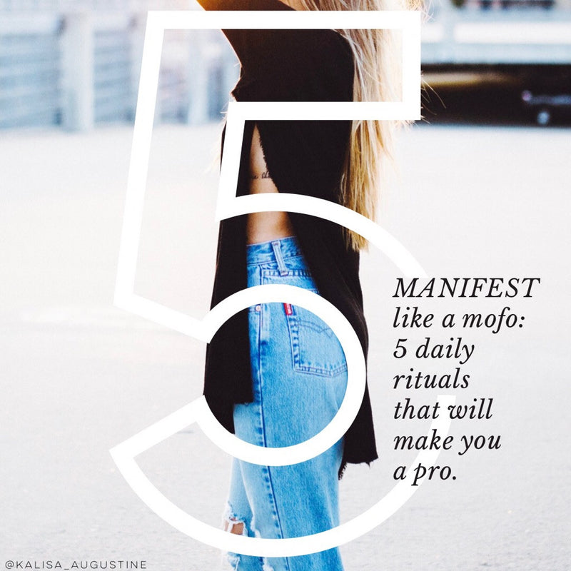 Manifest Like A Mofo: 5 Daily Rituals That Will Make You A Pro
