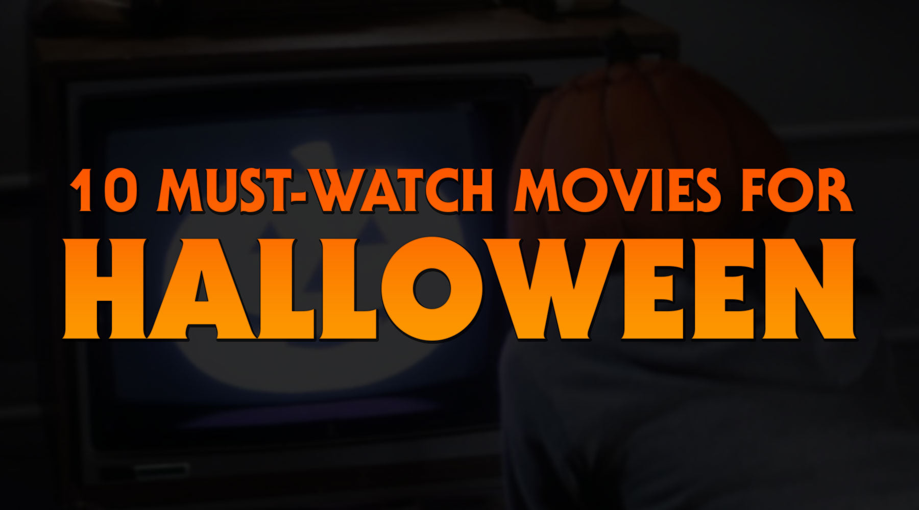 10 Must-Watch Halloween Movies for the Time-Crunched Terrorphile
