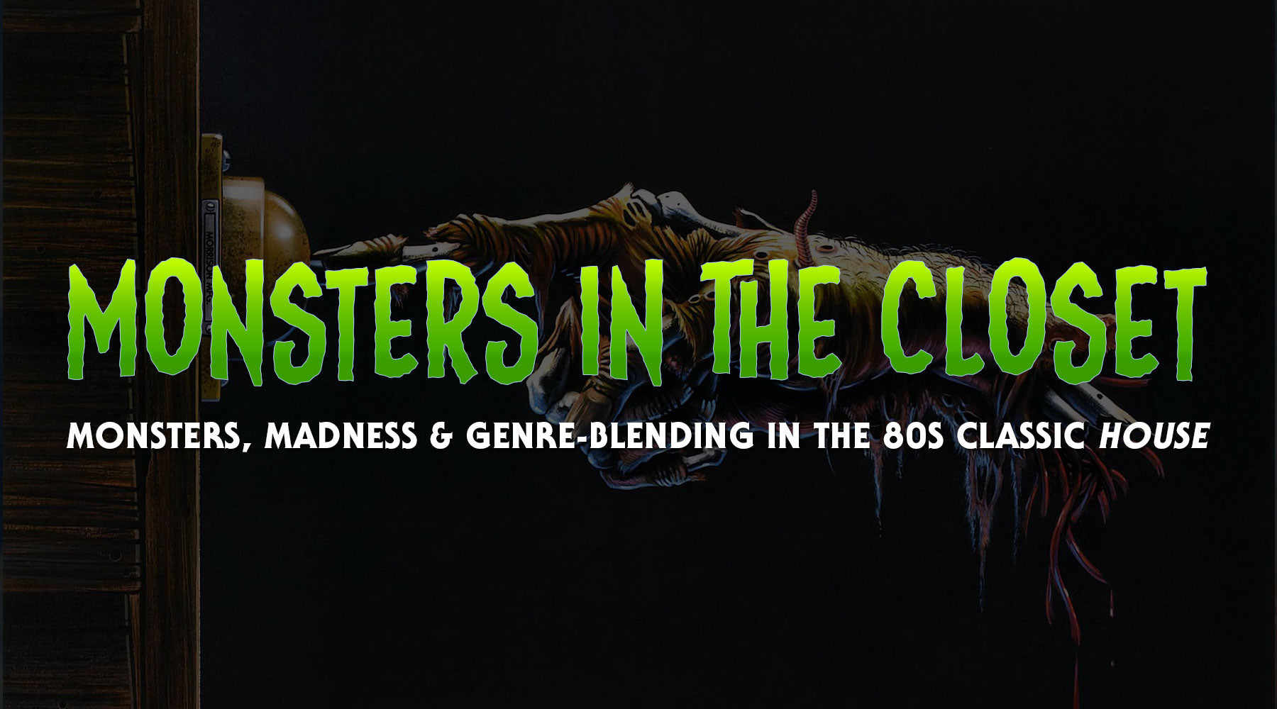 Monsters in the Closet: Monsters, Madness and Genre-Blending in the 80s Classic, House