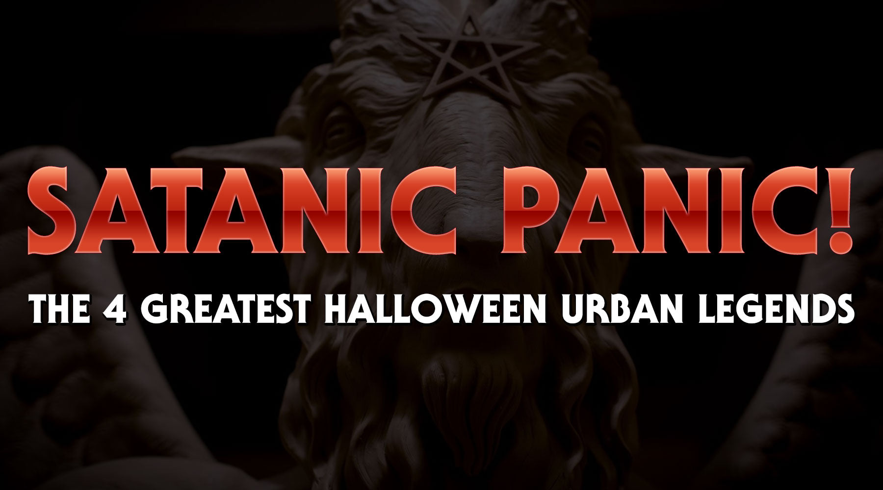 Satanic Panic! The 4 Greatest Halloween Urban Legends
