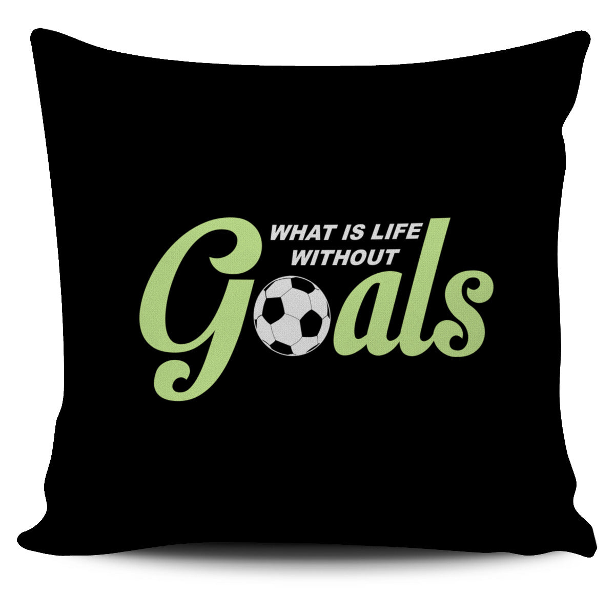 What Is Life Without Goals Pillow Cover AL92