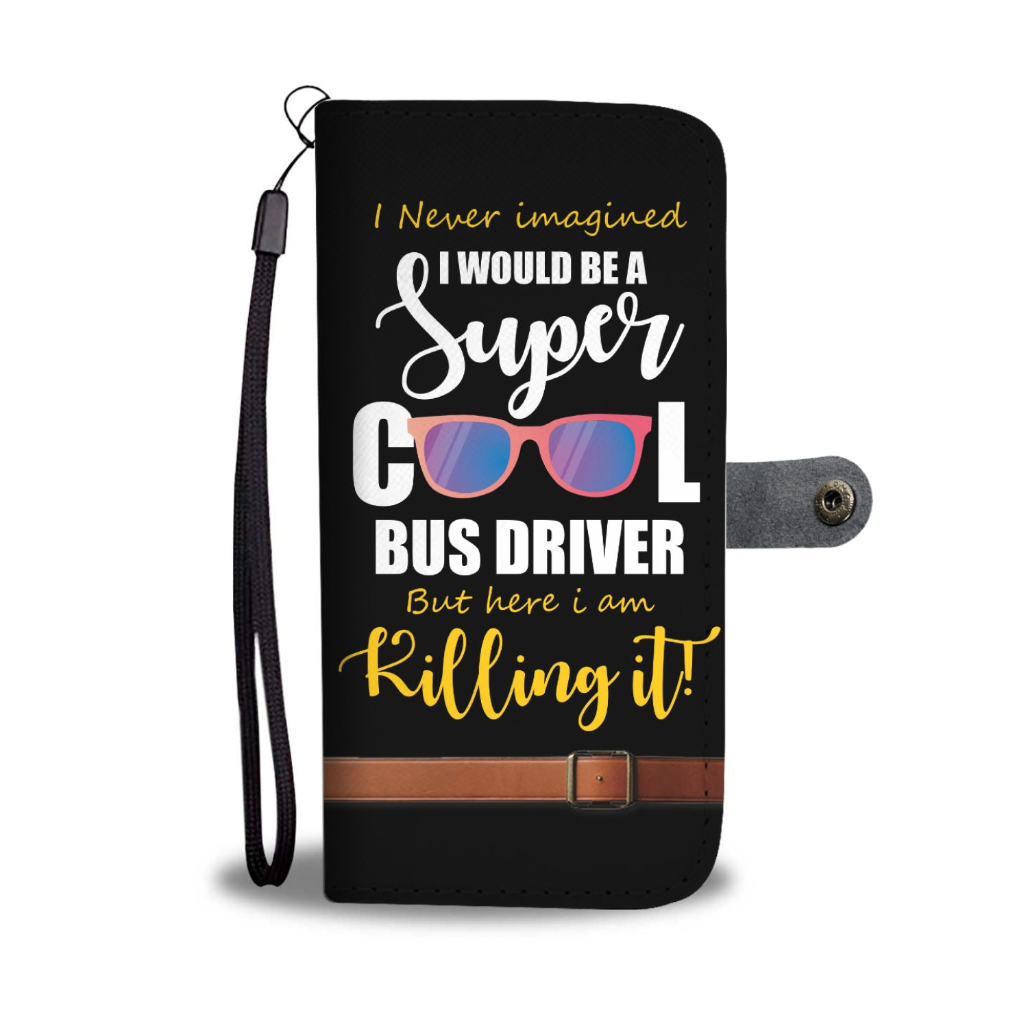 I Never Imagined I Would Be A Super Cool Bus Driver But Here I Am Killing It! Wallet Phone Case