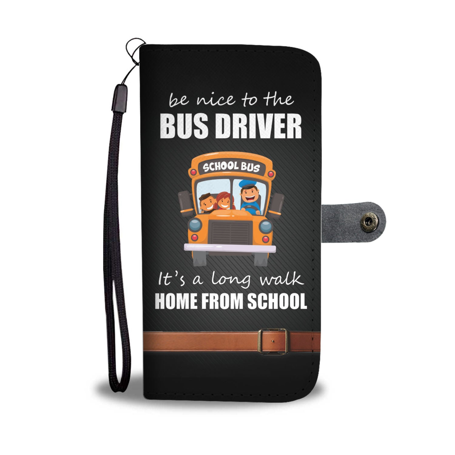 Be Nice To The Bus Driver It's A Long Walk Home From School Wallet Phone Case