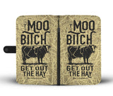 Moo Bitch Get Out The Hay Wallet Phone Case