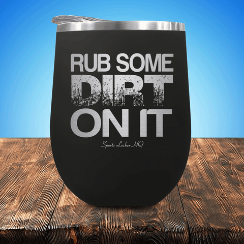 Rub Some Dirt On It V2 Stemless Wine Cup