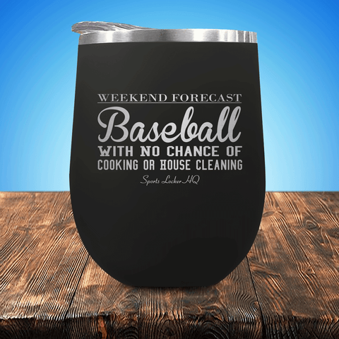 Weekend Forecast Baseball With No Chance Of Cooking Or House Cleaning Stemless Wine Cup
