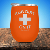 Rub Dirt On It Stemless Wine Cup