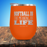 Softball Is The Meaning Of Life Stemless Wine Cup JA1289