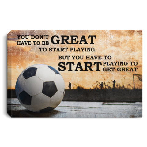 Soccer You Don't Have To Be Great Canvas Wall Art SACA1003