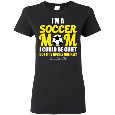 I'm A Soccer Mom I Could Be Quiet But It Is Highly Unlikely Apparel