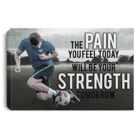 Soccer The Pain You Feel Today Canvas Wall Art SACA1006