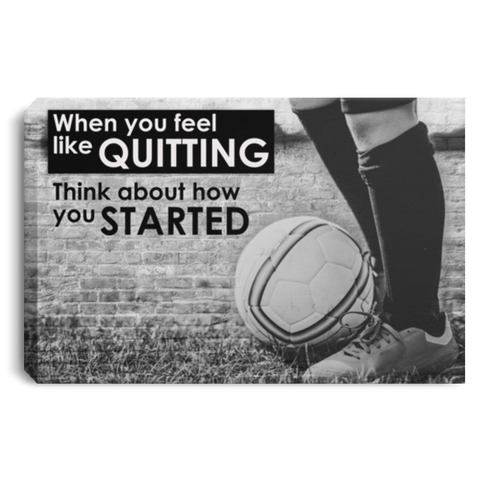 Soccer When You Feel Like Quitting Canvas Wall Art SACA1004