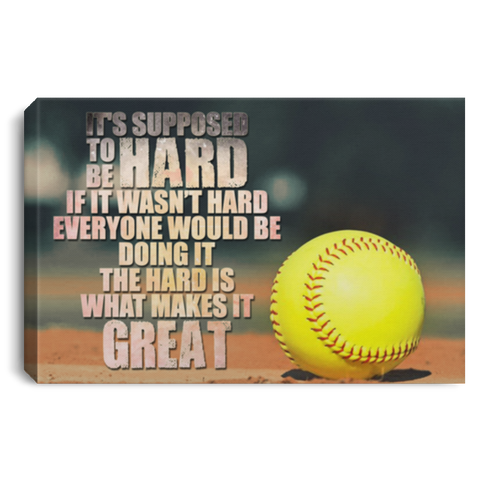 The Hard Is What Makes It Great Softball Canvas Wall Art JACA1014