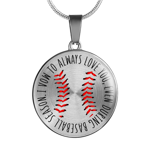 I Vow To Always Love You, Even During Baseball Season Luxury Round Pendant