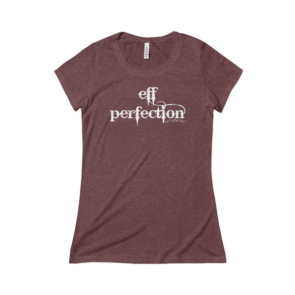 Eff Perfection - Women's Triblend Tee