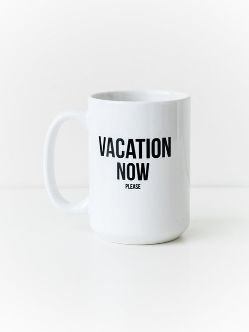 """Vacation Now"" Mug"
