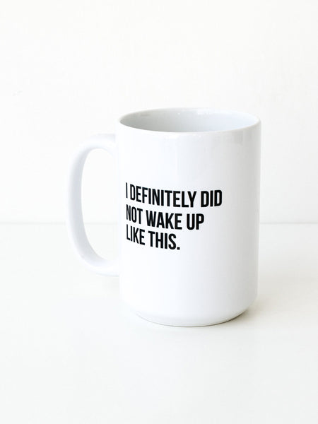 "The ""Didn't Wake Up Like This"" Mug"