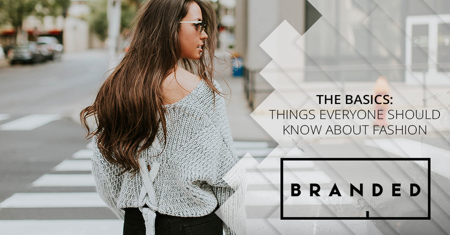 The Basics: Things Everyone Should Know About Fashion