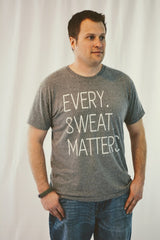 Every. Sweat. Matters. Unisex TSHIRT - HEATHER GREY