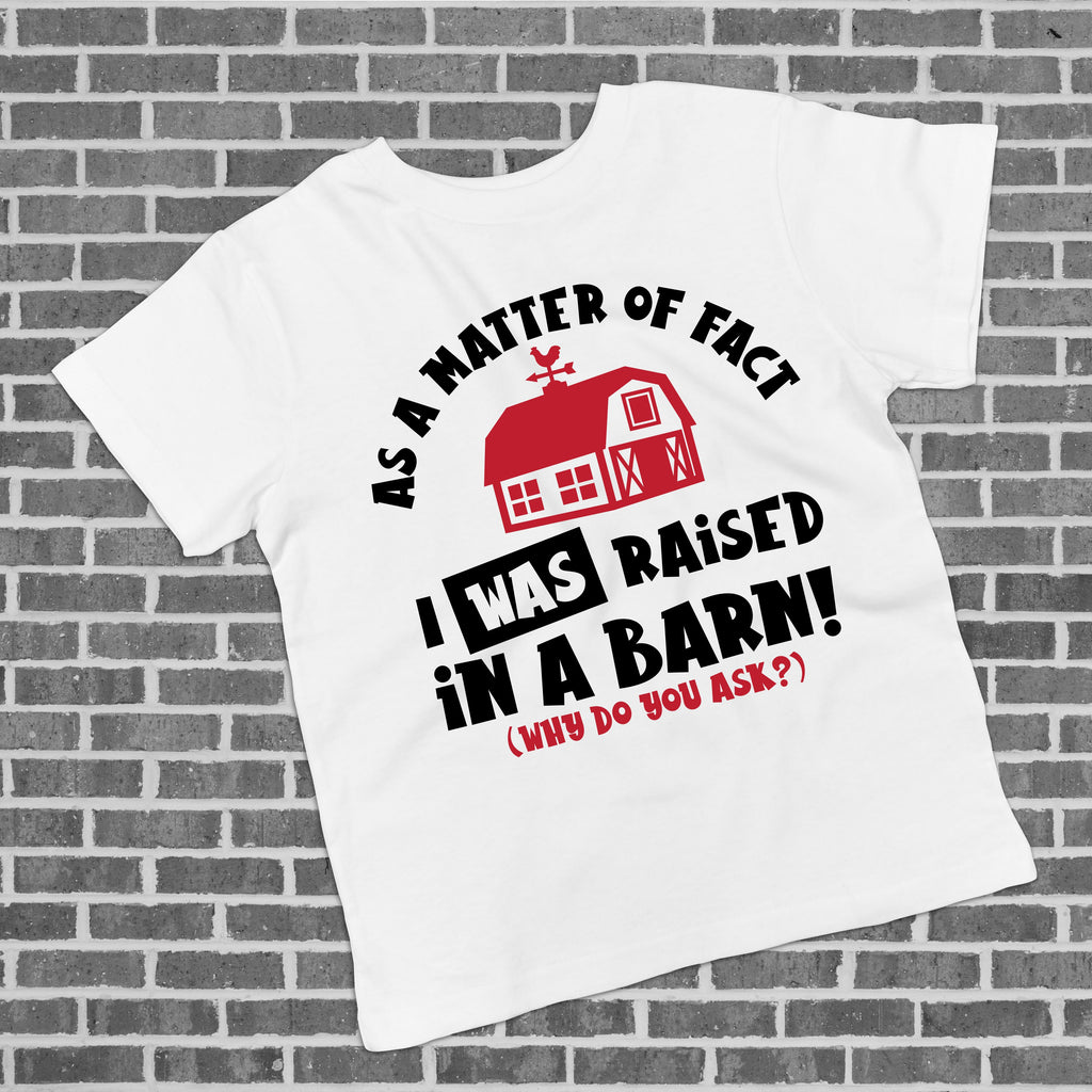 As A Matter Of Fact I Was Raised In A Barn - Kids Farming Tee