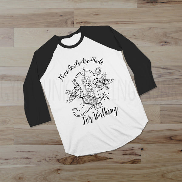 These Boots Are Made For Walking Raglan - Country Girl Shirt - Rebels and Roses Boutique