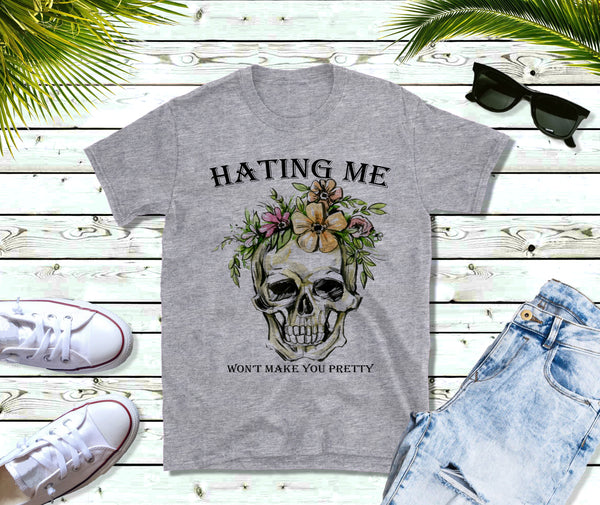 Hating Me Won't Make You Pretty - Skull Tee - Rebels and Roses Boutique