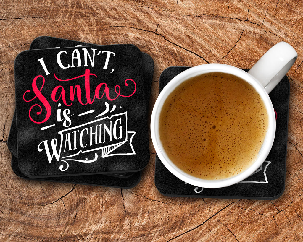 Christmas Coasters - I Can't Santa Is Watching Drink Coasters - Set of 4 - Rebels and Roses Boutique