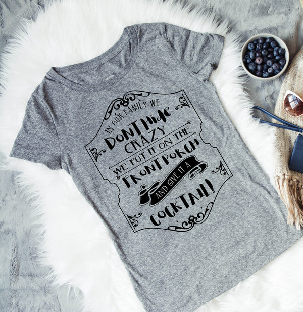 Crazy Family Cocktail T-Shirt - Funny Drinking Tee for Her - Gypsy Junk Clothing Trunk