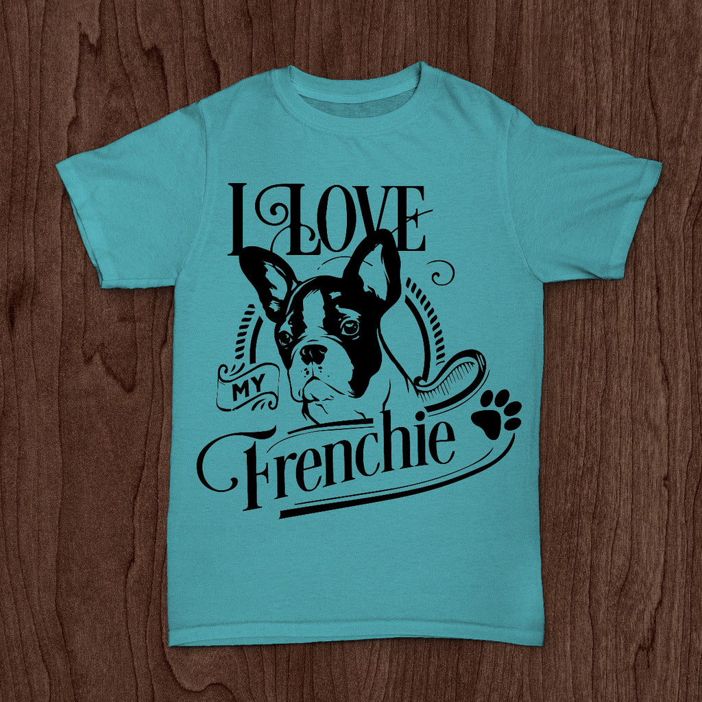 I Love My Frenchie- French Bulldog Tee - Pet Lovers Shirt - Rebels and Roses Boutique