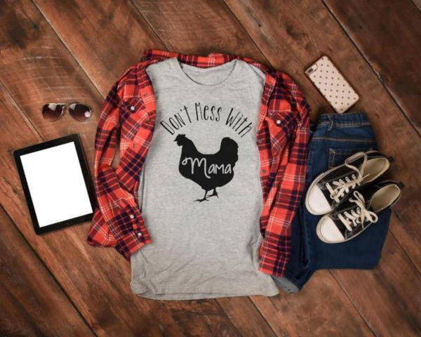 Don't Mess with Mama Hen Shirt