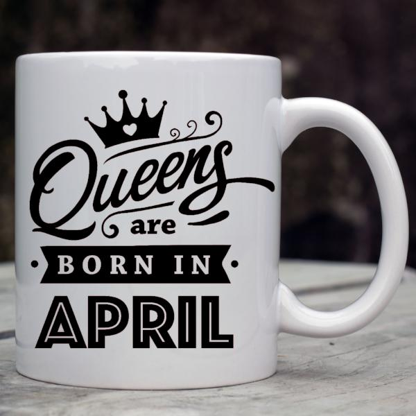 Queens Born in April Coffee Mug - Birthday Mug