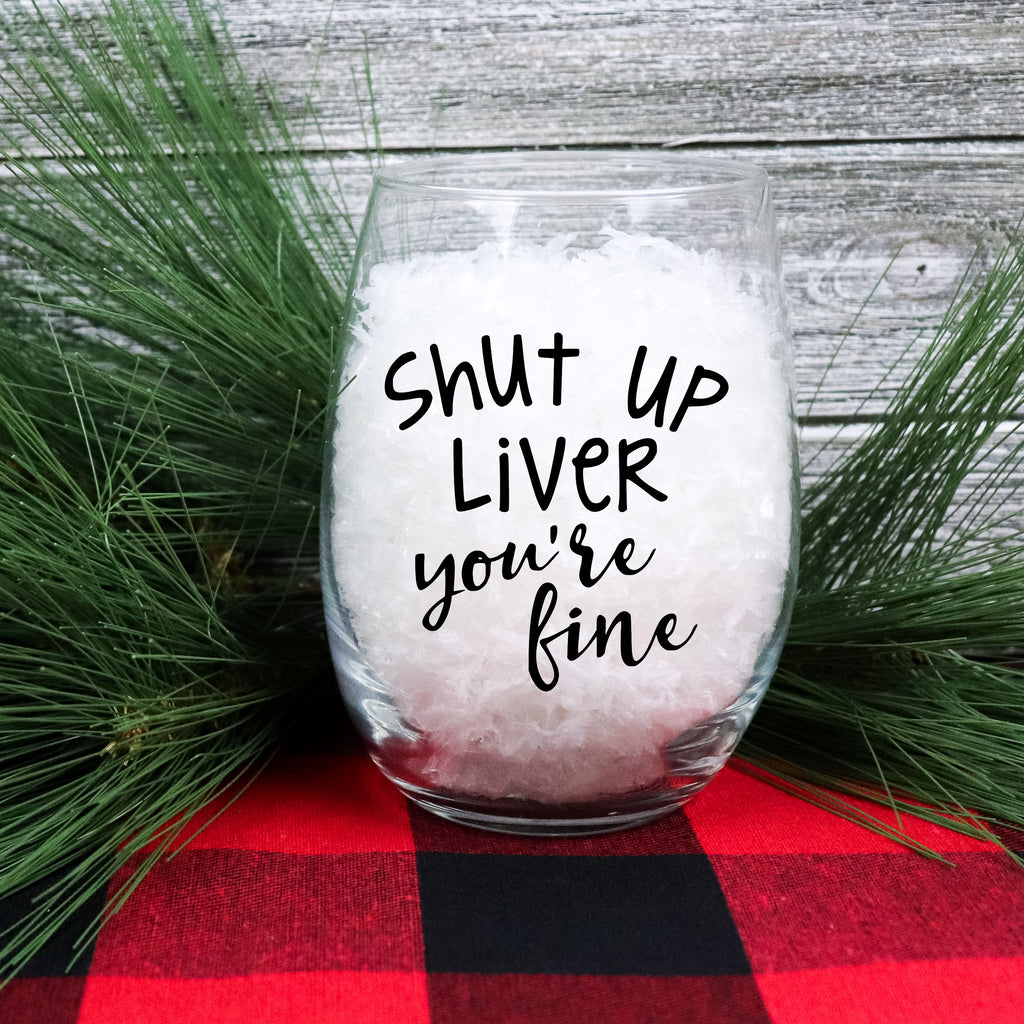 Shut Up Liver Your Fine - Sarcastic Wine Glass - Stemless Wine Glass