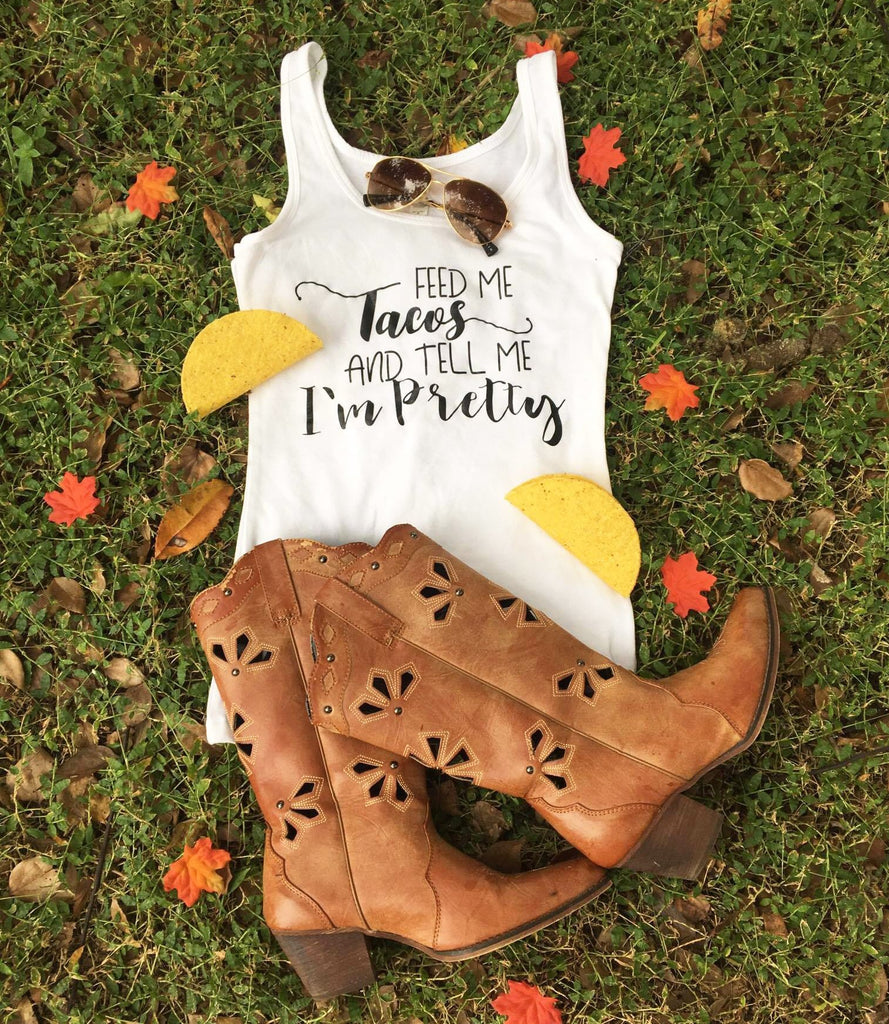 Feed Me Tacos and Tell Me I'm Pretty - Foodie Tops for Women - Rebels and Roses Boutique