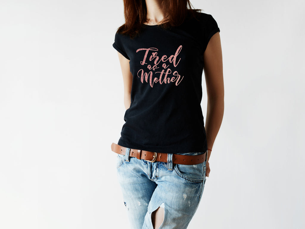 Tired As A Mother - Funny Mom Shirt - Rebels and Roses Boutique