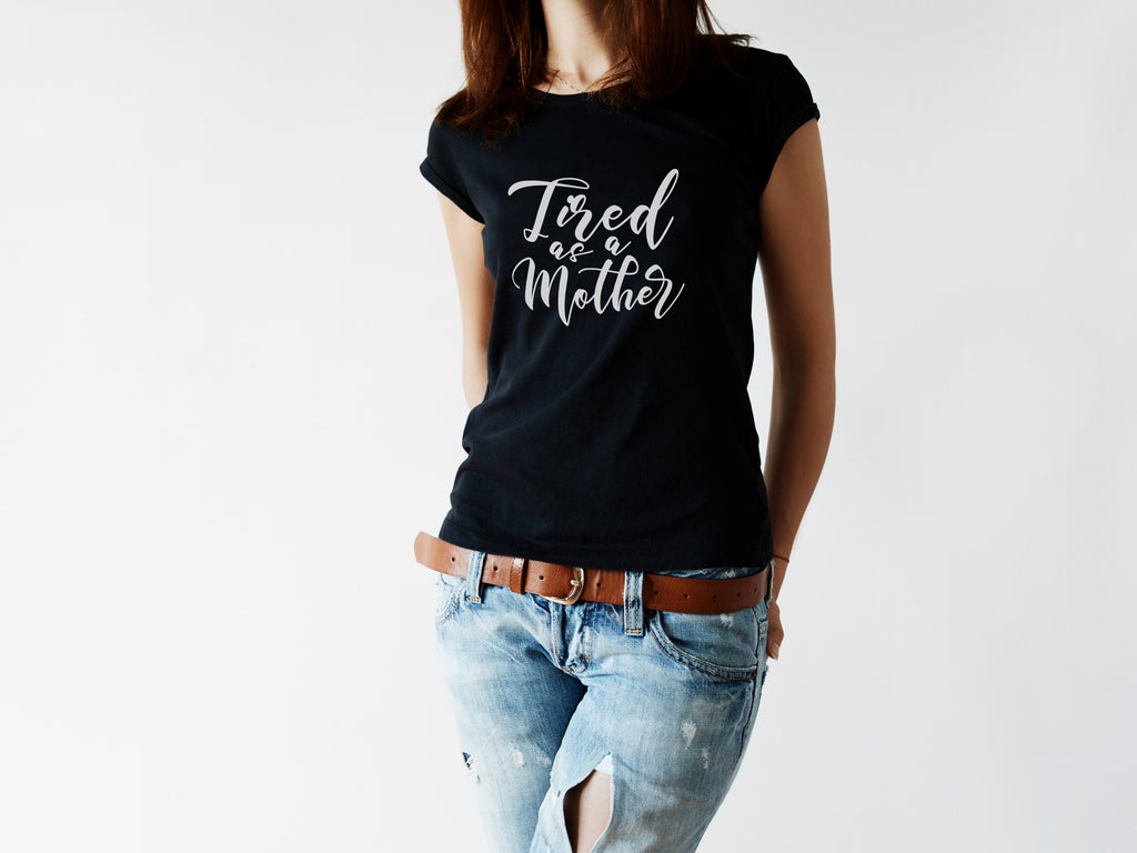 Tired As A Mother Mom Life Tee