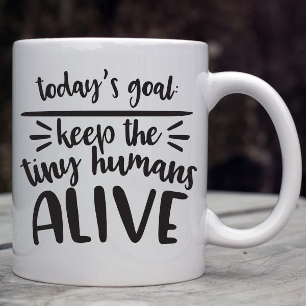 Keep All The Tiny Humans Alive - Mom Life Coffee Mug - Rebels and Roses Boutique