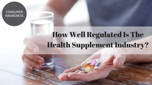 How Well Regulated Is The Health Supplement Industry?