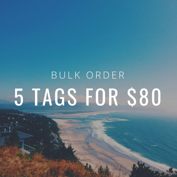 Bulk Tag Order - 5 tags for $80