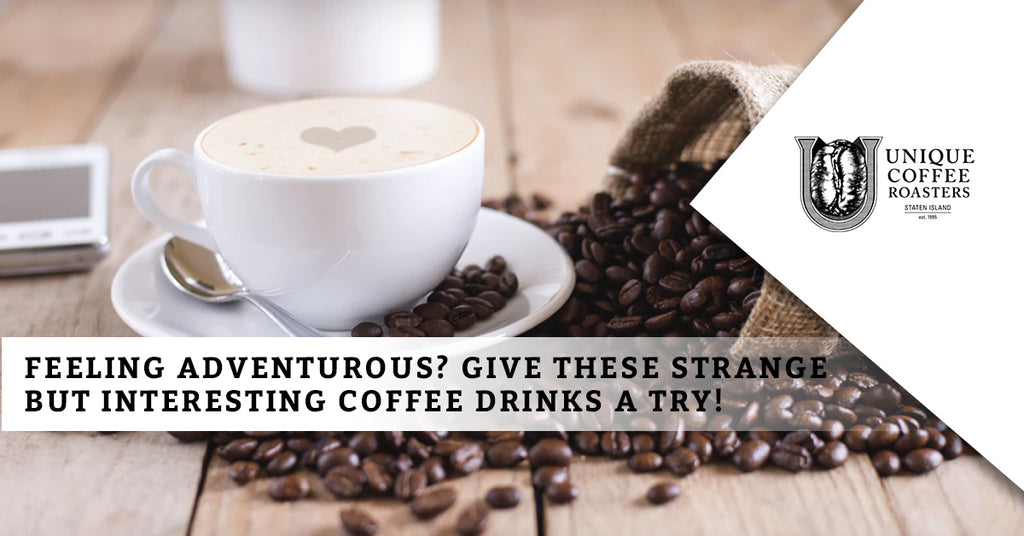 Feeling Adventurous? Give These Strange But Interesting Coffee Drinks A Try!