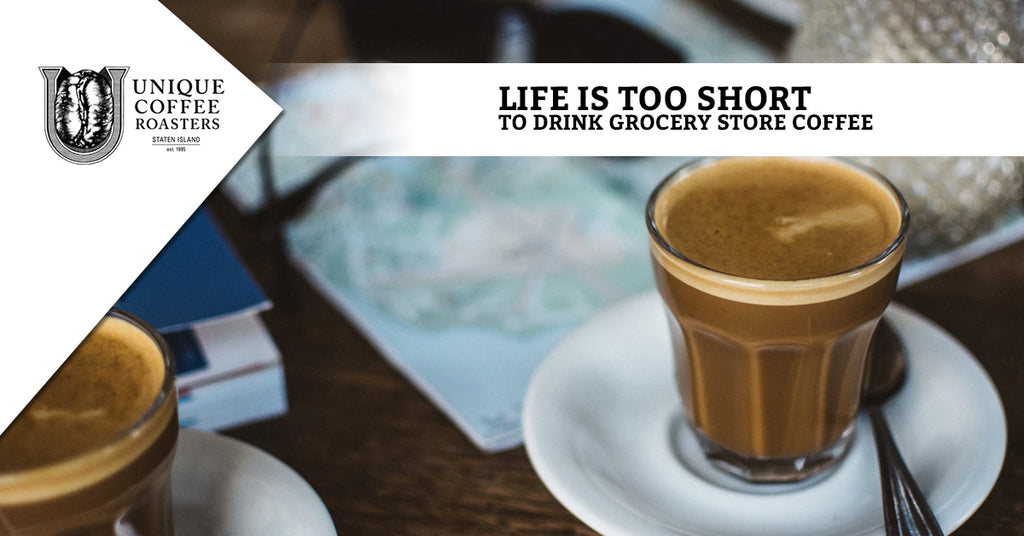 Life Is Too Short To Drink Grocery Store Coffee