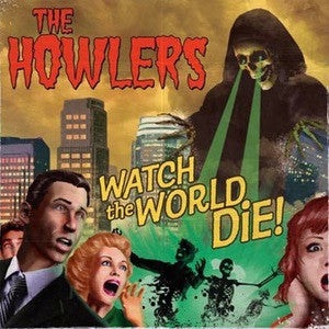 "The Howlers ""Watch The World Die"" CD"
