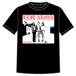 "Left Alone ""Sad Story"" Shirt"