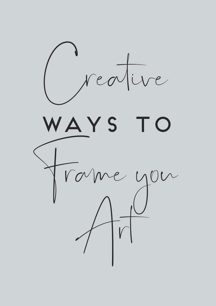 Creative ways to frame your art