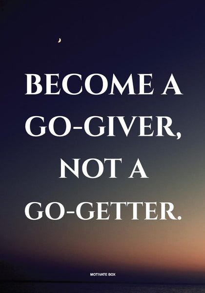 Become a Go Giver not a Go getter Quotes Poster 12inch*18 inch
