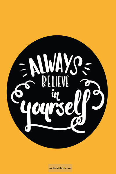 Always Believe in Yourself- Life Quotes Poster 12inch*18 inch