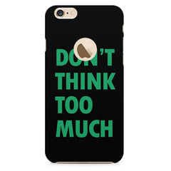 Donƒ??t think too much quote design    Apple Iphone 6 with round cut hard plastic printed back cover