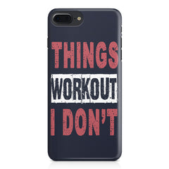 Things Workout I Don'T design,  Apple Iphone 7 Plus  printed back cover