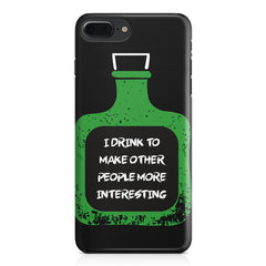 I drink to make other people more interesting  design,  Apple Iphone 7 Plus  printed back cover