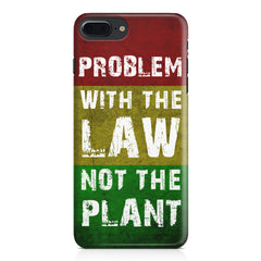Problem with the law not the plant- Weed  design,  Apple Iphone 7 Plus  printed back cover